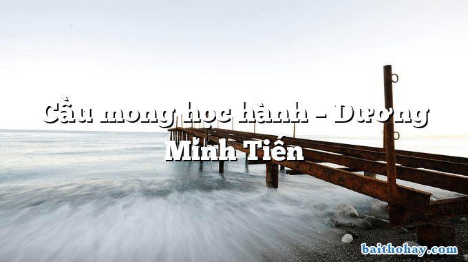 Cầu mong học hành – Dương Minh Tiến