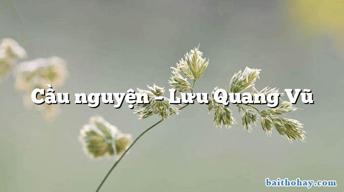 Cầu nguyện  –  Lưu Quang Vũ