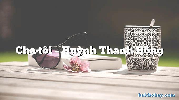 Cha tôi  –  Huỳnh Thanh Hồng