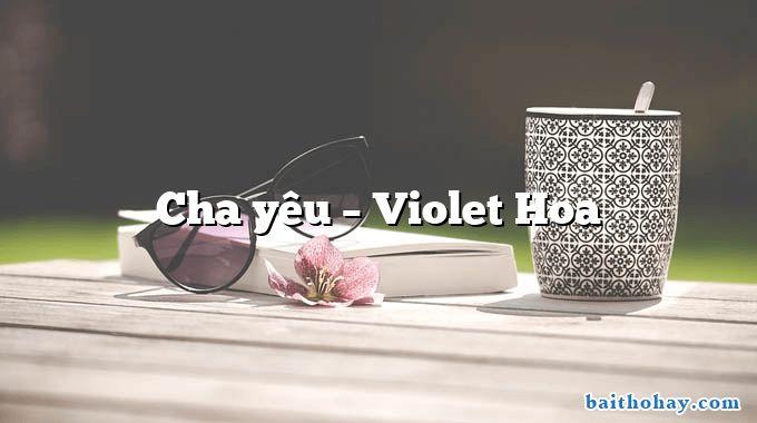 Cha yêu – Violet Hoa