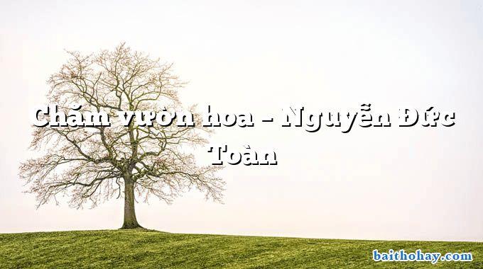 Chăm vườn hoa – Nguyễn Đức Toàn