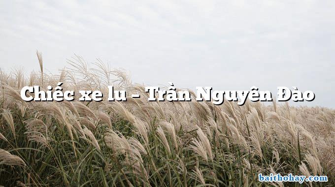 Chiếc xe lu – Trần Nguyên Đào