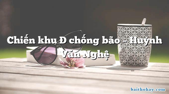 Chiến khu Đ chống bão – Huỳnh Văn Nghệ