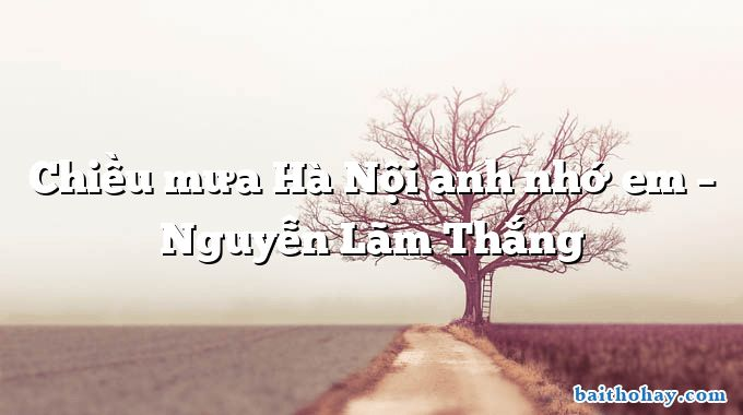 Chiều mưa Hà Nội anh nhớ em – Nguyễn Lãm Thắng