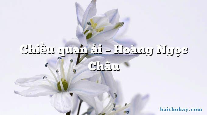 Chiều quan ải  –  Hoàng Ngọc Châu