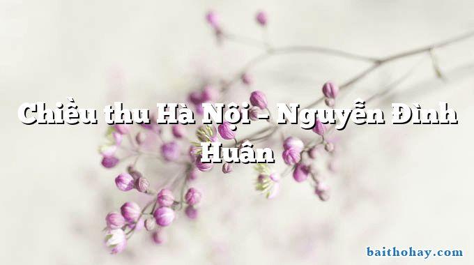 Chiều thu Hà Nội – Nguyễn Đình Huân