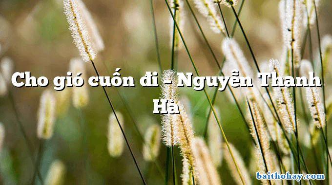 Cho gió cuốn đi  –  Nguyễn Thanh Hà