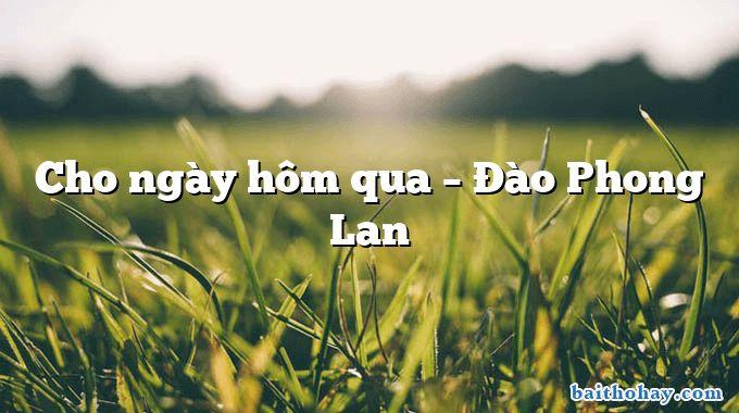Cho ngày hôm qua  –  Đào Phong Lan