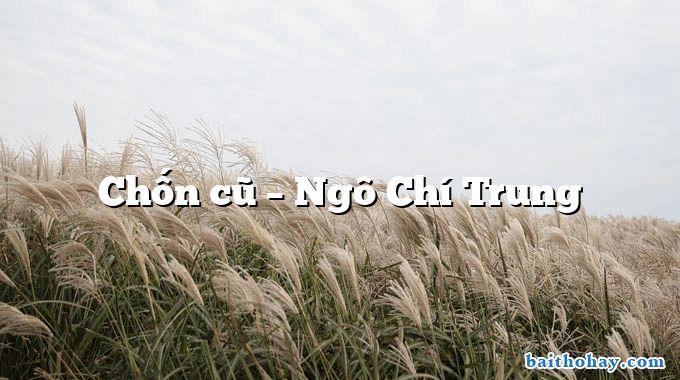 Chốn cũ – Ngô Chí Trung
