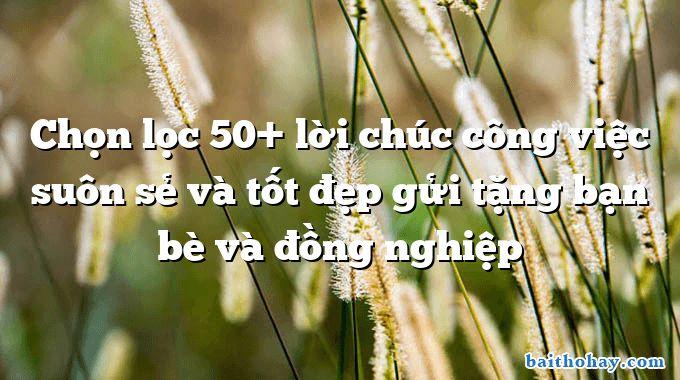 chon loc 50 loi chuc cong viec suon se va tot dep gui tang ban be va dong nghiep - Bóc lịch - Bế Kiến Quốc