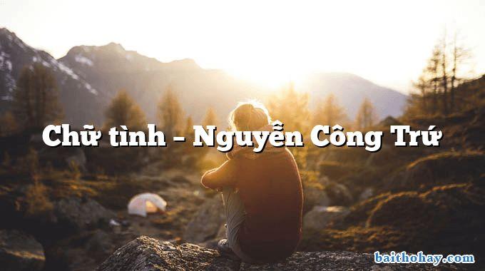 Chữ tình – Nguyễn Công Trứ