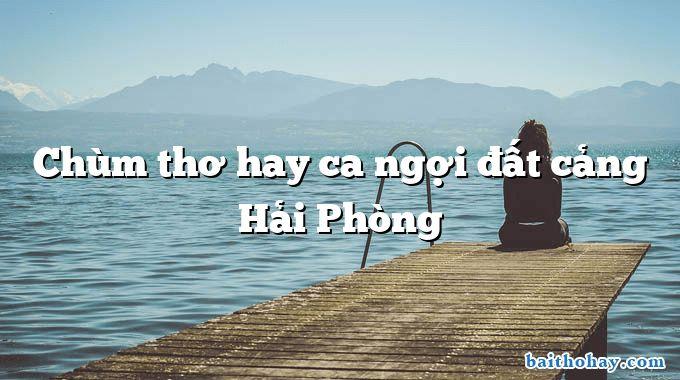 Chùm thơ hay ca ngợi đất cảng Hải Phòng
