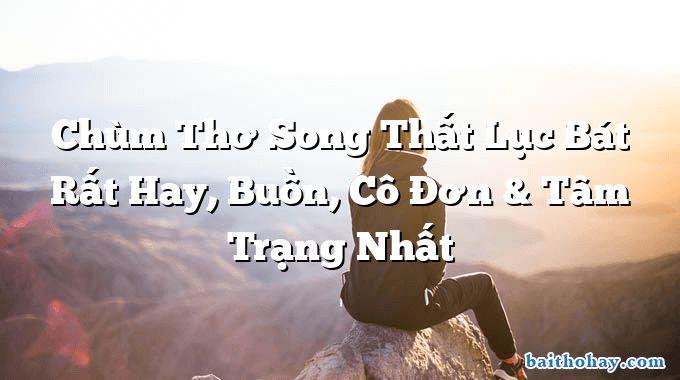 Chùm Thơ Song Thất Lục Bát Rất Hay, Buồn, Cô Đơn & Tâm Trạng Nhất