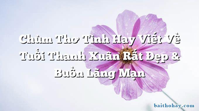 chum tho tinh hay viet ve tuoi thanh xuan rat dep buon lang man - Ở đây, thôi ở đây đành - Trịnh Cung