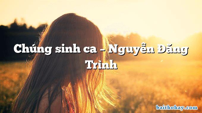 Chúng sinh ca  –  Nguyễn Đăng Trình