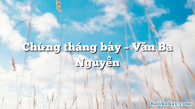 Chừng tháng bảy – Văn Ba Nguyễn