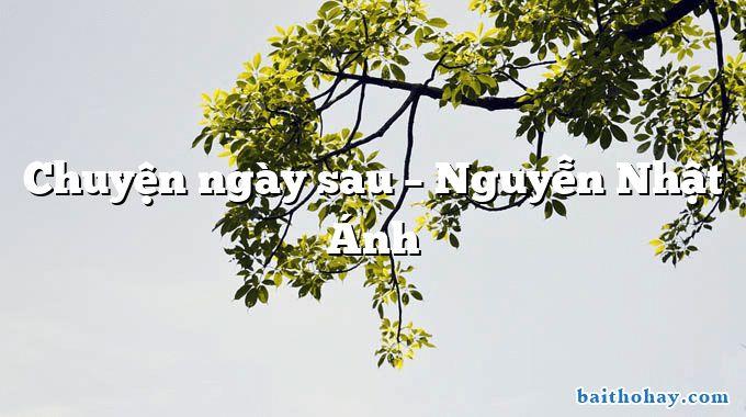 Chuyện ngày sau  –  Nguyễn Nhật Ánh