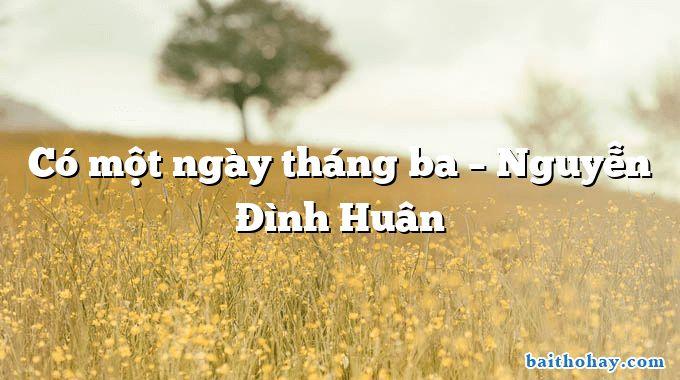 Có một ngày tháng ba – Nguyễn Đình Huân
