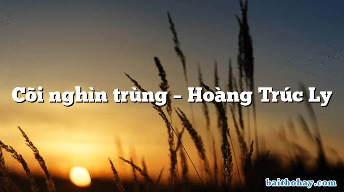 Cõi nghìn trùng – Hoàng Trúc Ly