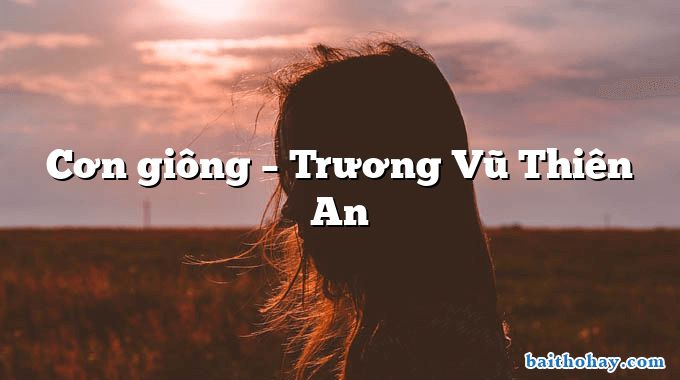 Cơn giông  –  Trương Vũ Thiên An