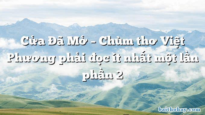 Cửa Đã Mở – Chùm thơ Việt Phương phải đọc ít nhất một lần phần 2