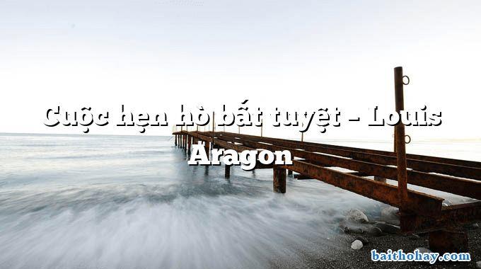 Cuộc hẹn hò bất tuyệt  –  Louis Aragon