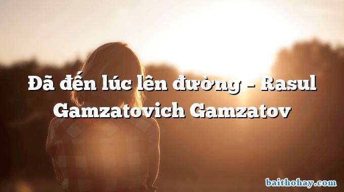 Đã đến lúc lên đường  –  Rasul Gamzatovich Gamzatov