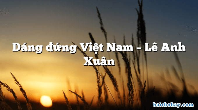 Dáng đứng Việt Nam  –  Lê Anh Xuân
