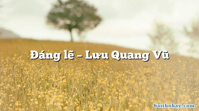 Đáng lẽ  –  Lưu Quang Vũ
