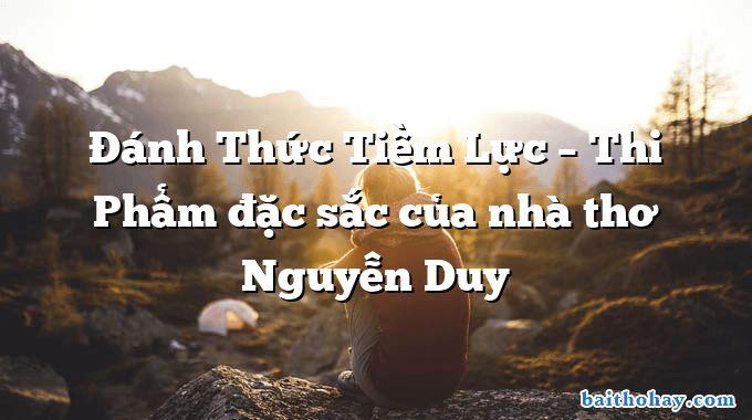 Đánh Thức Tiềm Lực – Thi Phẩm đặc sắc của nhà thơ Nguyễn Duy