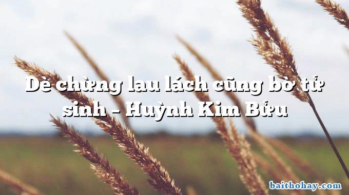 Dè chừng lau lách cũng bờ tử sinh  –  Huỳnh Kim Bửu
