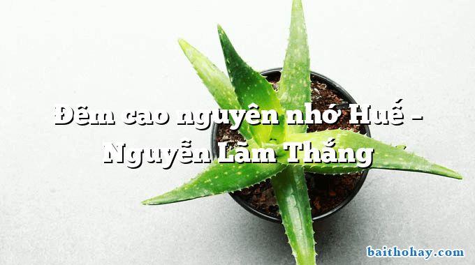 Đêm cao nguyên nhớ Huế  –  Nguyễn Lãm Thắng