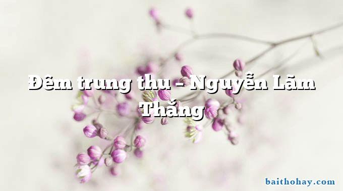 Đêm trung thu – Nguyễn Lãm Thắng