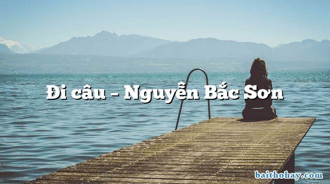 Đi câu  –  Nguyễn Bắc Sơn