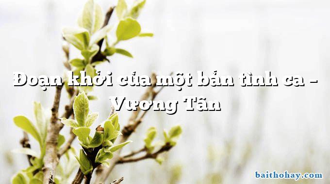 Đoạn khởi của một bản tình ca  –  Vương Tân