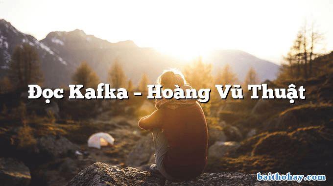 Đọc Kafka  –  Hoàng Vũ Thuật