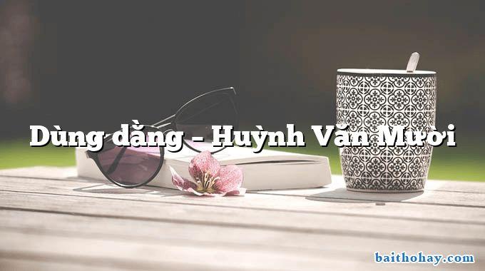 Dùng dằng  –  Huỳnh Văn Mười