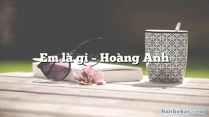em la gi hoang anh - Đón tin hoà bình - Trần Hữu Thung