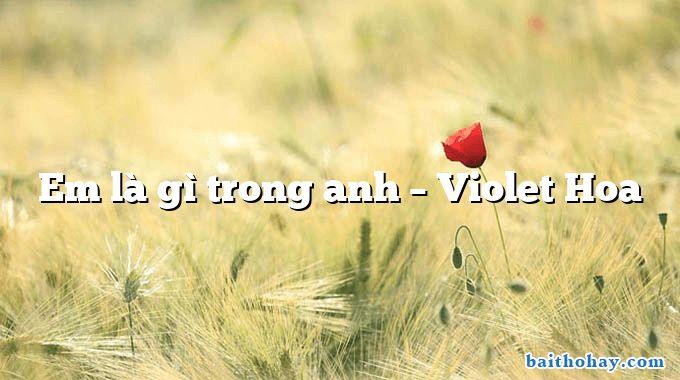 Em là gì trong anh – Violet Hoa