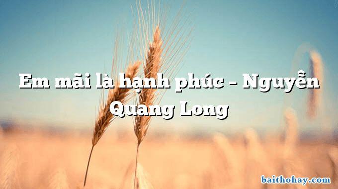 Em mãi là hạnh phúc – Nguyễn Quang Long