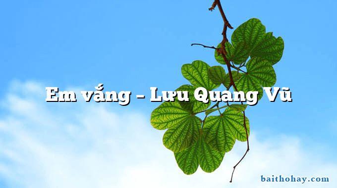 Em vắng  –  Lưu Quang Vũ
