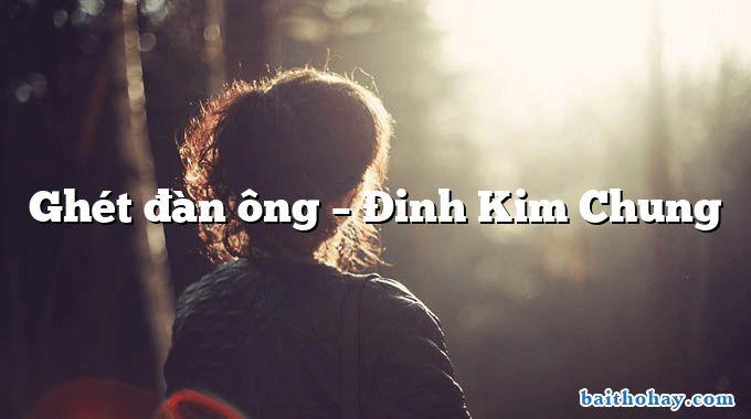 Ghét đàn ông – Đinh Kim Chung