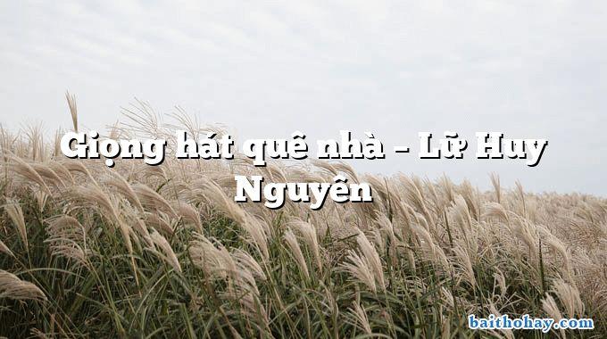 Giọng hát quê nhà  –  Lữ Huy Nguyên