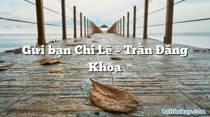 Gửi bạn Chi Lê  –  Trần Đăng Khoa