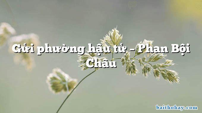 Gửi phường hậu tử – Phan Bội Châu