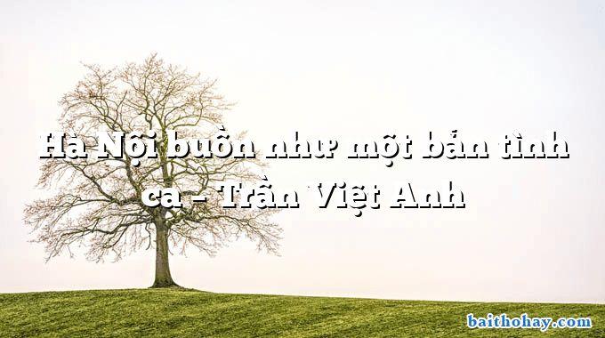 Hà Nội buồn như một bản tình ca  –  Trần Việt Anh