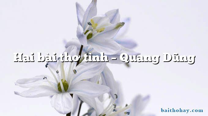 Hai bài thơ tình  –  Quang Dũng