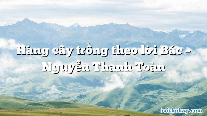 Hàng cây trồng theo lời Bác – Nguyễn Thanh Toàn