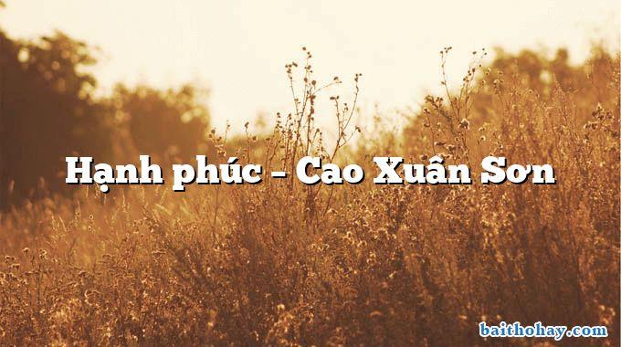 Hạnh phúc – Cao Xuân Sơn