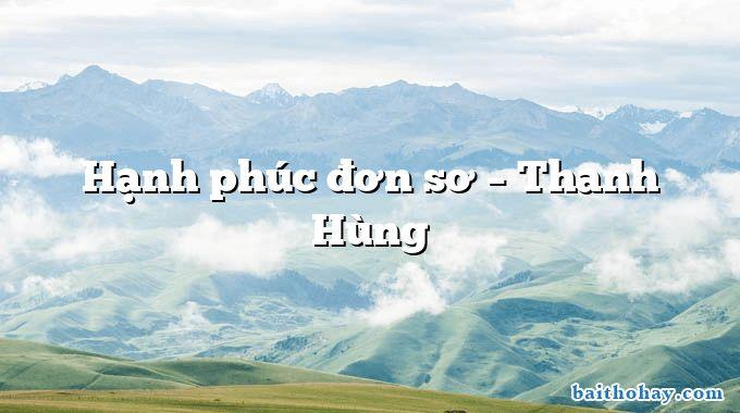 Hạnh phúc đơn sơ – Thanh Hùng